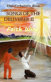 Songs of the Deliverer II: Faith Wins (English Edition) van [Bucci, Elvo]
