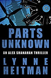 Parts Unknown: An Alex Shanahan Thriller (English Edition)