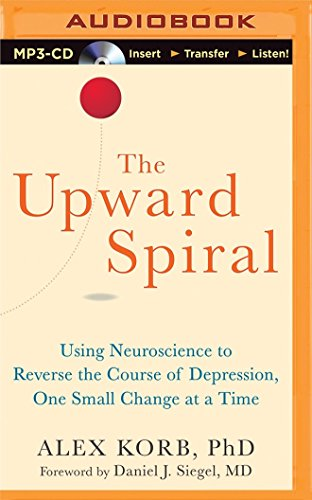 the-upward-spiral-using-neuroscience-to-reverse-the-course-of-depression-one-small-change-at-a-time