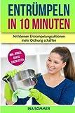 Entrümpeln in 10 Minuten: Dauerhaft Ordnung schaffen, Haushalt vereinfachen und organisieren - Ina Sommer