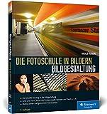 Die Fotoschule in Bildern. Bildgestaltung - Harald Franzen