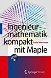 Ingenieurmathematik kompakt mit Maple - Thomas Westermann