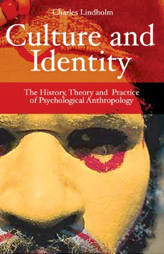Culture and Identity: The History, Theory and Practice of Psychological Anthropology: Written by Charles Lindholm, 2007 Edition, (Rev Ed) Publisher: Oneworld Publications [Paperback]