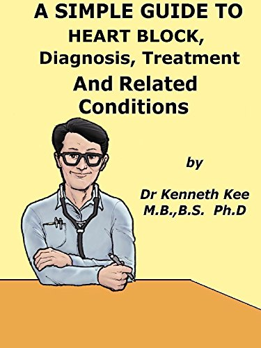 A  Simple  Guide  To  Heart Block,  Diagnosis, Treatment  And  Related Conditions (A Simple Guide to Medical Conditions) (English Edition)