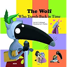 The Wolf Who Travels Back in Time (My Little Picture Book)