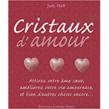 Cristaux d'amour : Attirez votre âme soeur, améliorez votre vie amoureuse et bien d'autres choses encore...