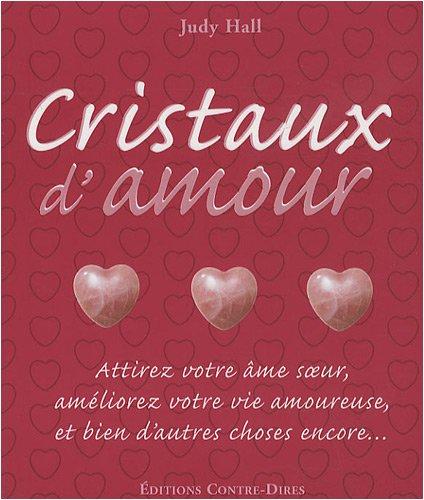 Cristaux d'amour : Attirez votre âme soeur, améliorez votre vie amoureuse et bien d'autres choses encore.