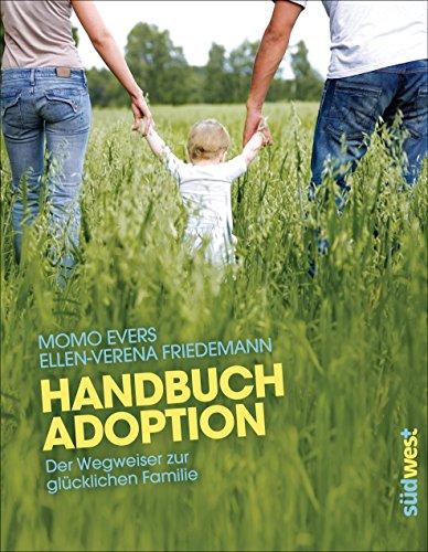 Handbuch Adoption: Der Wegweiser zur glücklichen Familie