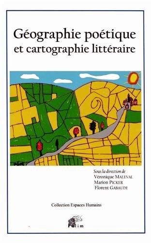 Geographie Poetique et Cartographie Litteraire par Véronique Maleval, Marion Picker, Florent Gabaude, Collectif