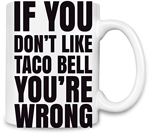 if-you-dont-like-taco-bell-youre-wrong-slogan-taza-para-cafe