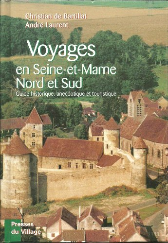 Voyages en Seine-et-Marne, Nord et sud, Guide historique, anecdotique et touristique