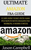 Ultimate Amazon FBA Guide: Learn How I Make Over $5000 Per Month With Amazon FBA Working 4 Hours A Week (English Edition)