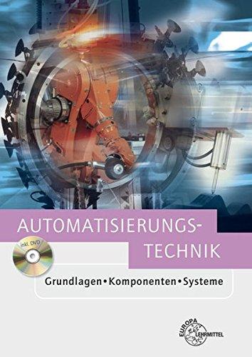 Automatisierungstechnik: Grundlagen - Komponenten - Systeme