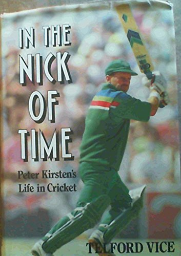 In the Nick of Time: Peter Kirsten's Life in Cricket por Telford Vice