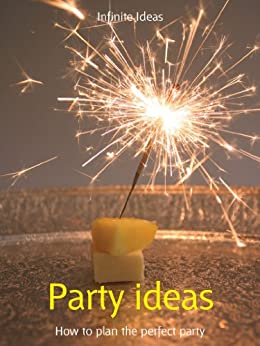 Party ideas: How to plan the perfect party (52 Brilliant Ideas) von [Ideas, Infinite, O'Prey, Lizzie]