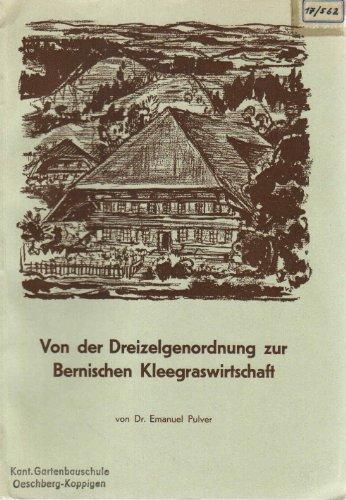 Von der Dreizelgenordnung zur Bernischen Kleegraswirtschaft Beiträge zur Entstehung und Entwicklung der Bernischen Kleegraswirtschaft
