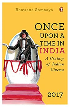 Once Upon a Time in India: A Century of Indian Cinema by [Somaaya, Bhawana]
