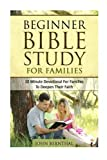 Family Bible Study: Beginner Bible Study For Families: 10 Minute Devotional For Families To Deepen Their Faith by John Bernthal (2015-12-06)