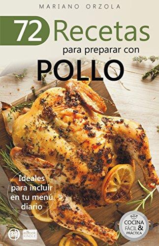 72 RECETAS PARA PREPARAR CON POLLO: Ideales para incluir en tu menú diario (Colección Cocina Fácil & Práctica nº 17)