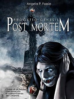 Progetto Genesis. Post Mortem [Vol. I] di [Fassio, Angela P.]