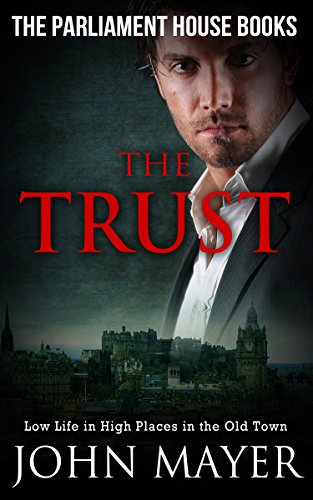 The Trust: Dark Urban Scottish Crime Story (Parliament House Books Book 4) by [Mayer, John]
