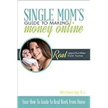 Single Mom's Guide to Making Money Online: Your How-To Guide to Real Work From Home (English Edition)
