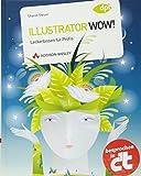 Illustrator WOW! - Illustrator WOW. Leckerbissen für Profis (DPI Grafik)