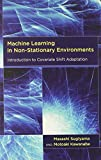 Machine Learning in Non–Stationary Environments – Introduction to Covariate Shift Adaptation