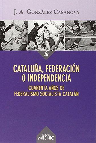 Cataluña, federación o independencia : Cuarenta años de federalismo socialista catalán (Ensayo, Band 61)