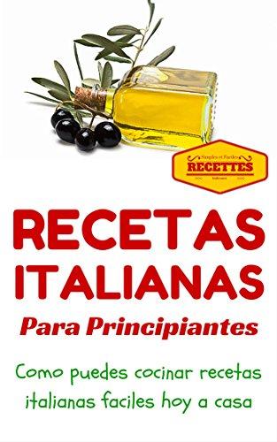 Cocina Italiana: Recetas Italianas para principiantes (Recetas sencillas para principiantes - Comida...