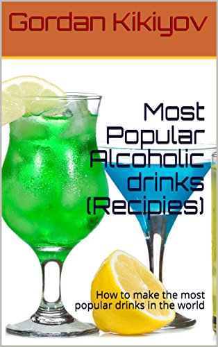 Most Popular Alcoholic drinks (Recipies): How to make the most popular drinks in the world (English Edition)