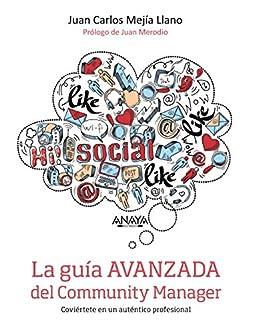 La guía avanzada del Community Manager (Social Media) de [Llano, Juan Carlos Mejía]