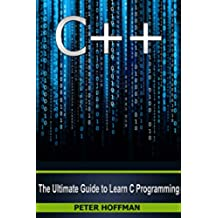 C++: The Ultimate Guide to Learn C Programming, C++ in 24 Hours, Learn C++ fast! C++ in easy steps, C++ programming (c plus plus, C++ for beginners, computer ... Java, PHP Book 1) (English Edition)