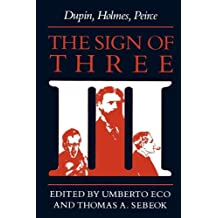 The Sign of Three: Dupin, Holmes, Peirce (Advances in Semiotics (Paperback))