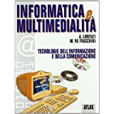 Informatica e multimedialità. Per le Scuole superiori