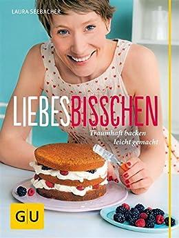 Liebes Bisschen: Traumhaft backen leicht gemacht (GU Autoren-Kochbücher) von [Seebacher, Laura]