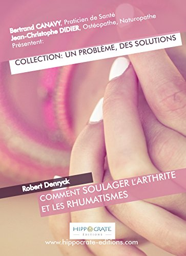 Comment soulager l'arthrite et les rhumatismes (Un Problème, Des Solutions)