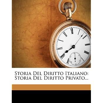 Storia Del Diritto Italiano: Storia Del Diritto Privato...