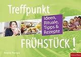 Treffpunkt Frühstück!: Ideen, Rituale, Tipps & Rezepte