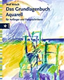 Das Grundlagenbuch Aquarell für Anfänger und Fortgeschrittene - Wolf Wrisch