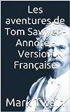 Les Aventures de Tom Sawyer - Annoté - Version Française (Histoires Classic Series t. 4) - Format Kindle - 0,99 €