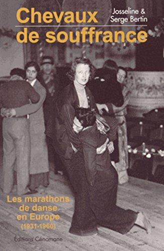 Chevaux de souffrance : Les marathons de danse en Europe (1931-1960) par Josseline Bertin, Serge Bertin