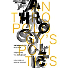 Anthropology's Politics: Disciplining the Middle East (English Edition)