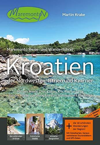 Maremonto Reise- und Wanderführer: Kroatien - der Nordwesten: Istrien und Kvarner: Mit den Inseln Cres, Lošinj, Krk, Rab und Pag und der Küste von Umag bis zum Nationalpark Paklenica