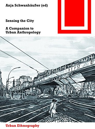 Sensing the City: A Companion to Urban Anthropology (Bauwelt Fundamente, Band 155)