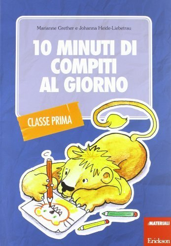 10 minuti di compiti al giorno. Per la classe prima (I materiali) di Grether, Marianne (2012) Tapa blanda