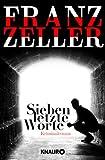 'Sieben letzte Worte: Kriminalroman' von Franz Zeller