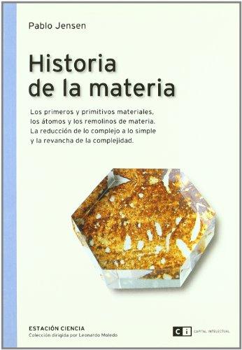 Historia De La Materia (Capital Intelectual-Estación ciencia) por Pablo Jensen