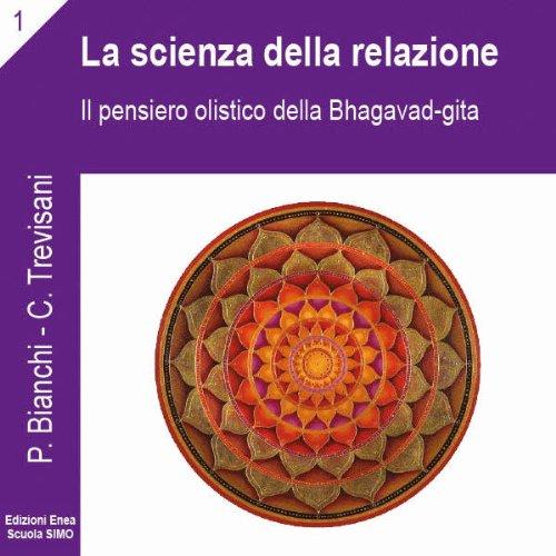 Il pensiero olistico della Bhagavad Gita (La scienza della relazione 1)  Audiolibri