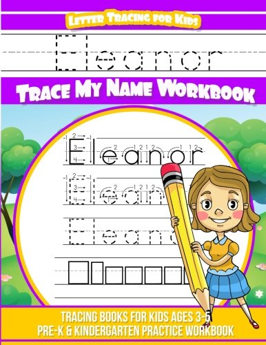 Eleanor Letter Tracing for Kids Trace my Name Workbook: Tracing Books for Kids ages 3 - 5 Pre-K & Kindergarten Practice Workbook por Eleanor Books